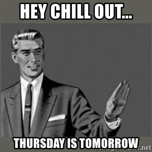 Bitch, Please grammar - Hey Chill out... Thursday is tomorrow