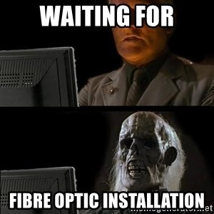 Waiting For - Waiting for Fibre optic installation