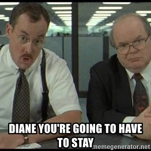 Office space - Diane you're going to have to stay