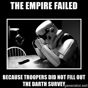 Sad Trooper - The Empire failed because Troopers did not fill out the Darth Survey