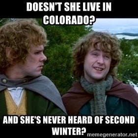 What about second breakfast? - Doesn't she live in colorado? and she's never heard of second winter?