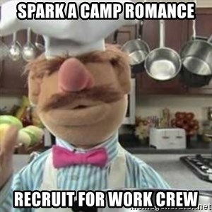 swedish chef - Spark a Camp Romance Recruit for Work Crew