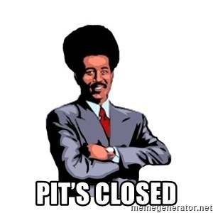 Pool's closed - pit's closed
