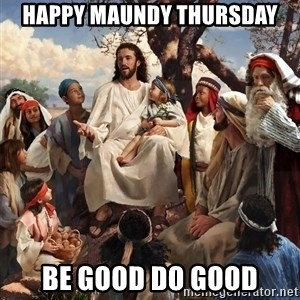 storytime jesus - Happy maundy thursday Be good do good