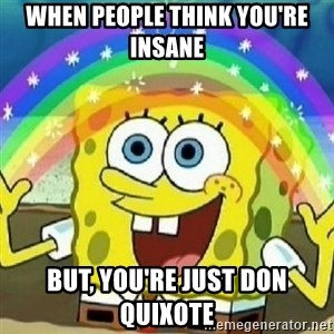 Spongebob - Nobody Cares! - When people think you're insane But, you're just Don Quixote