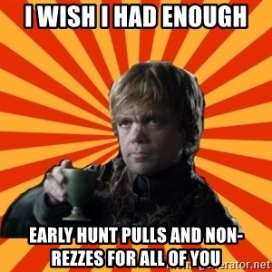 Tyrion Lannister - I wish i had enough early hunt pulls and non-rezzes for all of you