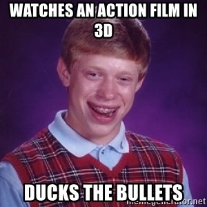 Bad Luck Brian - watches an action film in 3d ducks the bullets