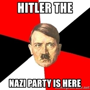 Advice Hitler - hitler the nazi party is here