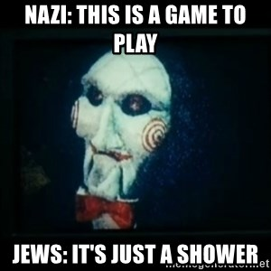 SAW - I wanna play a game - nazi: this is a game to play jews: it's just a shower