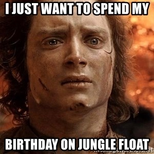 Frodo  - I just want to spend my  birthday on Jungle Float