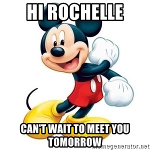 mickey mouse - Hi Rochelle Can't Wait to Meet You Tomorrow