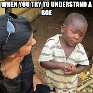 Skeptical 3rd World Kid - When you try to understand a BGE
