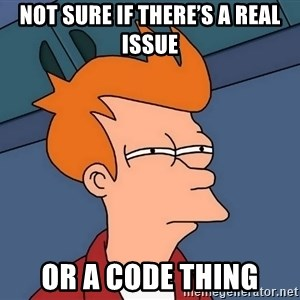 Futurama Fry - not sure if there's a real issue or a code thing