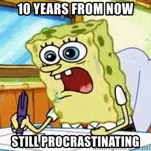 Spongebob What I Learned In Boating School Is - 10 years from now still procrastinating