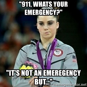 "McKayla Maroney Not Impressed - ""911, whats your emergency?"" ""it's not an emeregency but..."""