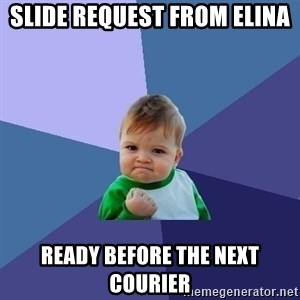 Success Kid - slide request from elina ready before the next courier