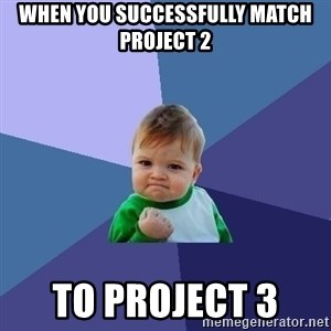 Success Kid - when you successfully match project 2 to project 3