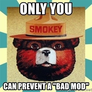 """Smokey the Bear - only you  can prevent a """"bad MOD"""""""