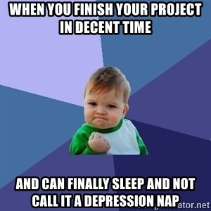 Success Kid - when you finish your project in decent time  and can finally sleep and not call it a depression nap