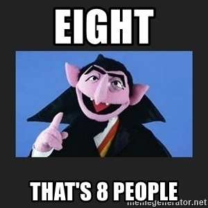 The Count from Sesame Street - eight that's 8 people
