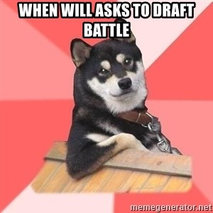 Cool Dog - when Will asks to draft battle