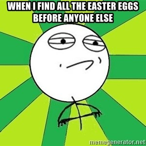 Challenge Accepted 2 - when i find all the easter eggs before anyone else