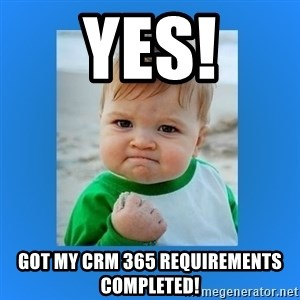 yes baby 2 - Yes! Got my CRM 365 Requirements completed!