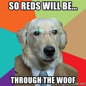 Business Dog - So reds will be... through the woof