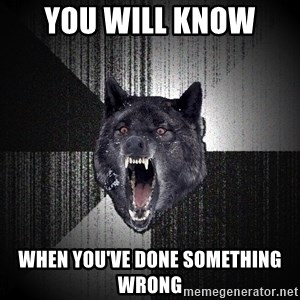 Insanity Wolf - you will know  when you've done something wrong