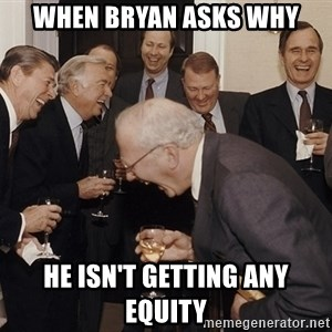 So Then I Said... - when Bryan asks why he isn't getting any equity