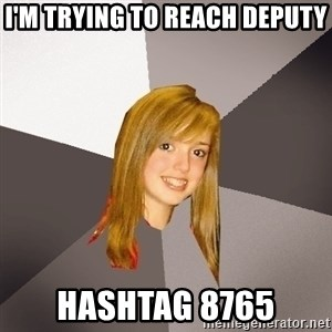Musically Oblivious 8th Grader - i'm trying to reach deputy hashtag 8765