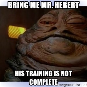 Jabba The Hutt - Bring Me Mr. Hebert His Training is not complete