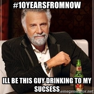 The Most Interesting Man In The World - #10yearsfromnow ill be this guy drinking to my sucsess