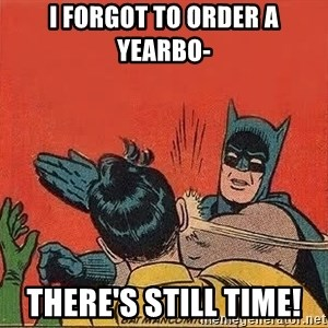 batman slap robin - i forgot to order a yearbo- THERE'S STILL TIME!