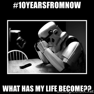 Sad Trooper - #10yearsfromnow What has my life become??