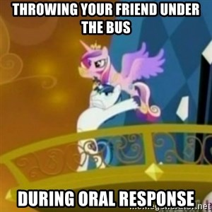 Shining Armor throwing Cadence - throwing your friend under the bus during oral response