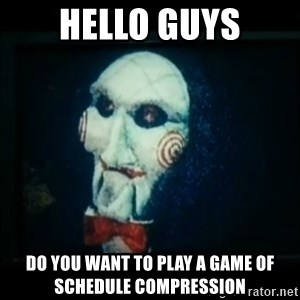 SAW - I wanna play a game - Hello Guys Do You Want To Play a Game of Schedule Compression