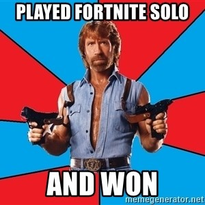 Chuck Norris  - played fortnite solo and won