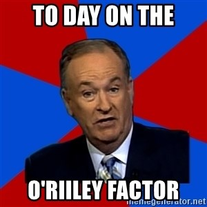 Bill O'Reilly Proves God - to day on the o'riiley Factor