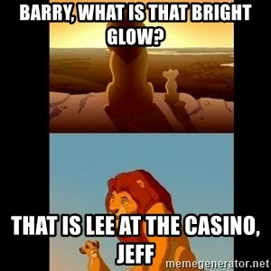 Lion King Shadowy Place - Barry, what is that bright glow? That is Lee at the Casino, Jeff