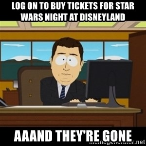 and they're gone - log on to buy tickets for star wars night at disneyland aaand they're gone