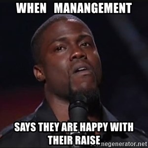 Kevin Hart Face - when   manangement says they are happy with their raise