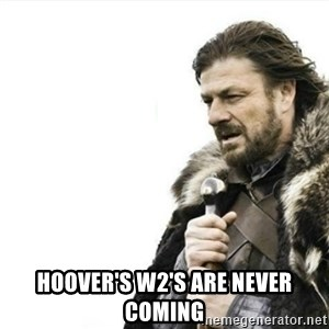 Prepare yourself - Hoover's W2's are NEVER coming