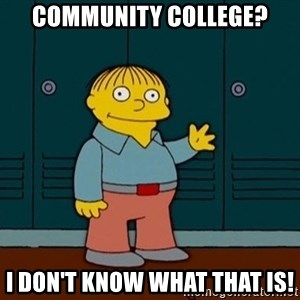 Ralph Wiggum - Community College? I don't know what that is!