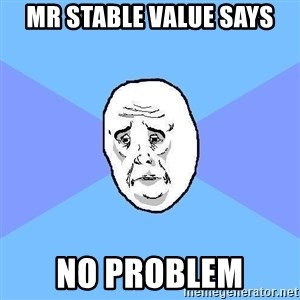 Okay Guy - mr stable value says no problem