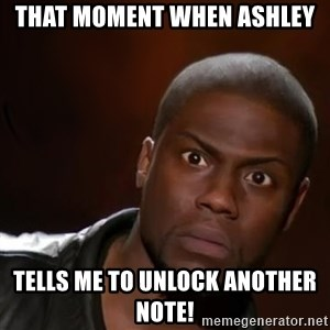 kevin hart nigga - That moment when Ashley  Tells me to unlock another note!