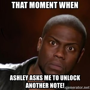 kevin hart nigga - That moment when Ashley asks me to unlock another note!