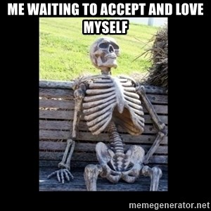 Still Waiting - me waiting to accept and love myself