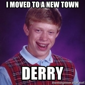 Bad Luck Brian - i moved to a new town derry
