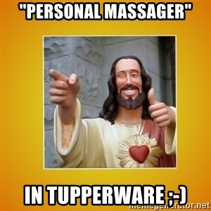 """Buddy Christ - """"PERSONAL MASSAGER"""" IN TUPPERWARE ;-)"""
